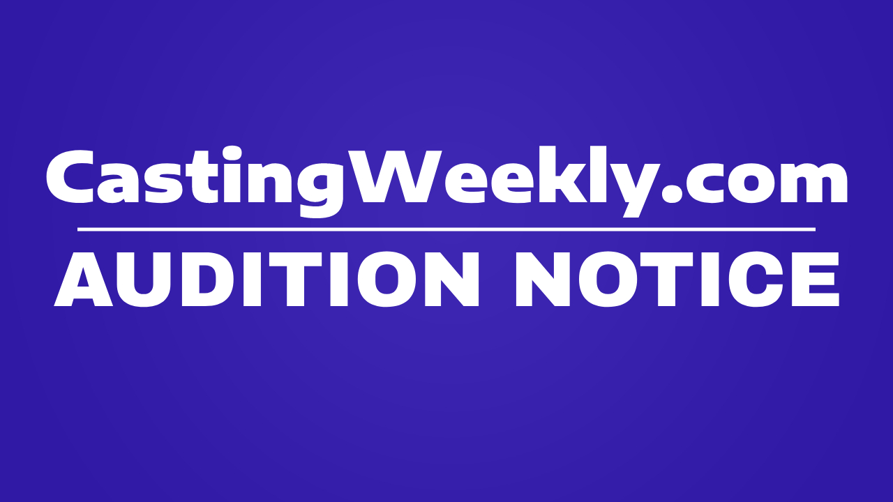 Auditions - Auditions - CastingWeekly com